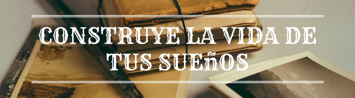Construye_la_vida_de_tus_sue_os
